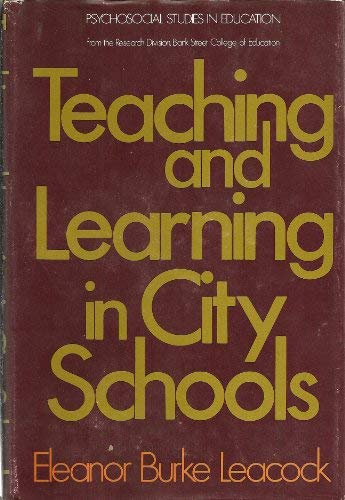 Teaching and learning in city schools : Leacock, Eleanor Burke