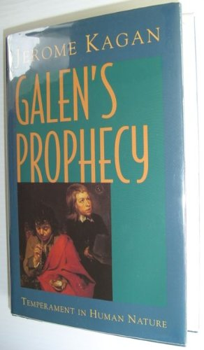 Galen's Prophecy: Temperament in Human Nature: Kagan, Jerome