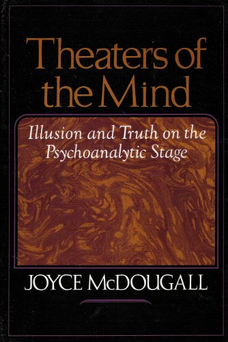 Theaters of the Mind: Illusion and Truth on the Psychoanalytic Stage