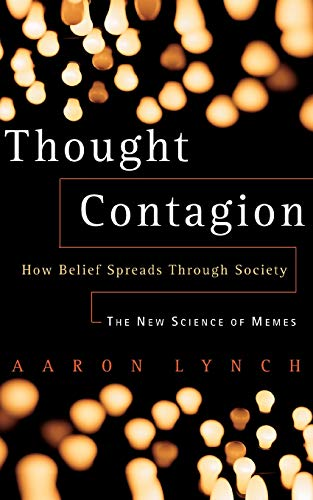 9780465084678: Thought Contagion: How Belief Spreads Through Society: The New Science Of Memes: How Ideas Act Like Viruses (The Kluwer International Series in Engineering & Computer Science)