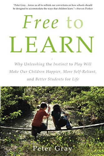9780465084999: Free to Learn: Why Unleashing the Instinct to Play Will Make Our Children Happier, More Self-Reliant, and Better Students for Life