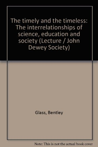 The timely and the timeless;: The interrelationships of science, education, and society, (The Joh...