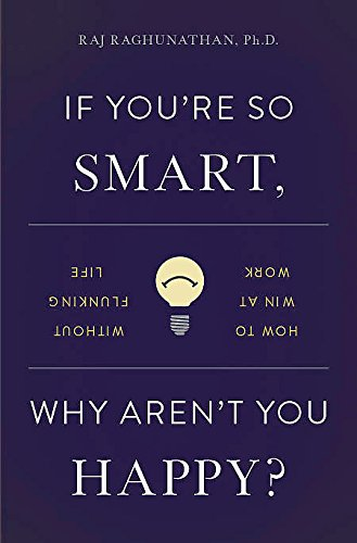 9780465085651: If You're So Smart, Why Aren't You Happy?: How to Win at Work Without Flunking Life
