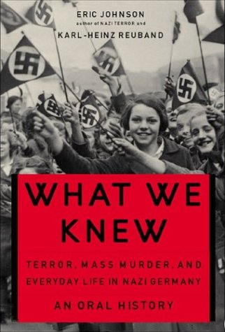 what We Knew. Terror, Mass Murder, and Everyday Life in Nazi Germany.