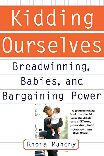 9780465085941: Kidding Ourselves: Breadwinning, Babies And Bargaining Power