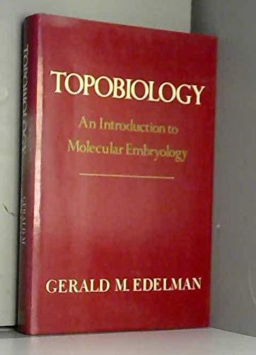 Topobiology : An Introduction to Molecular Embryology: Gerald M. Edelman