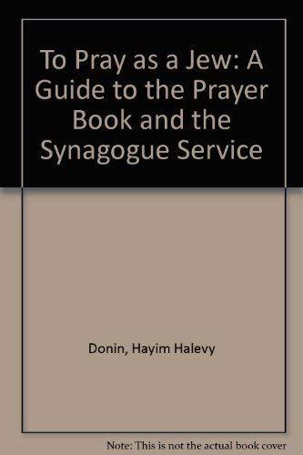 9780465086405: To Pray As a Jew: A Guide to the Prayer Book and the Synagogue Service