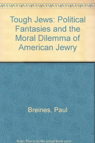 Tough Jews: Political Fantasies and the Moral Dilemma of American Jewry: Breines, Paul
