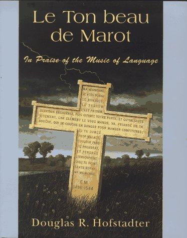 Le Ton Beau De Marot: In Praise of The Music of Language: Hofstadter, Douglas R.