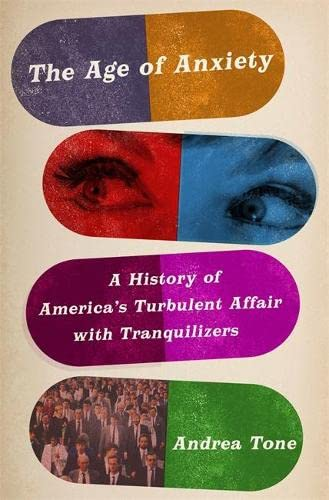 9780465086580: The Age of Anxiety: A History of America's Turbulent Affair with Tranquilizers