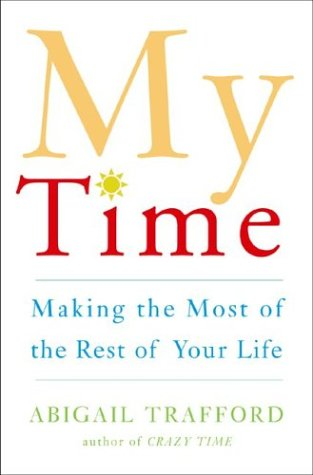 9780465086733: My Time: Making the Most of the Rest of Your Life