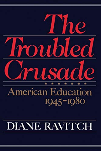 9780465087570: The Troubled Crusade: American Education, 1945-1980