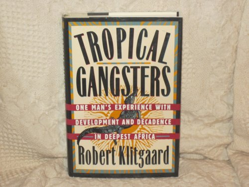 Tropical Gangsters, One Man's Experience with Development and Decadence in Deepest Africa: ...