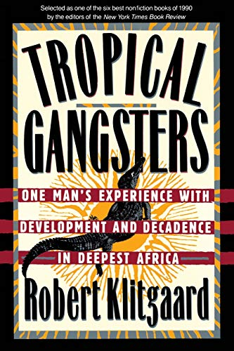 9780465087600: Tropical Gangsters: One Man's Experience With Development And Decadence In Deepest Africa