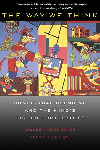 9780465087860: The Way We Think: Conceptual Blending And The Mind's Hidden Complexities
