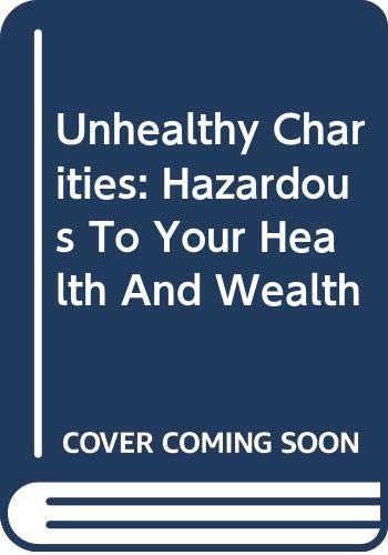 9780465088799: Unhealthy Charities: Hazardous To Your Health And Wealth