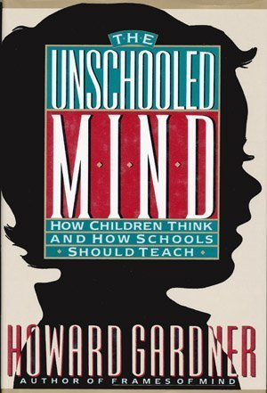 9780465088959: The Unschooled Mind: How Children Think And How Schools Should Teach