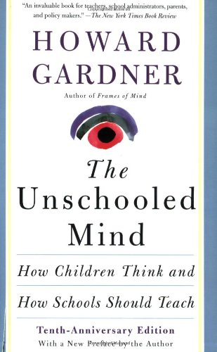 9780465088966: The Unschooled Mind: How Children Think And How Schools Should Teach