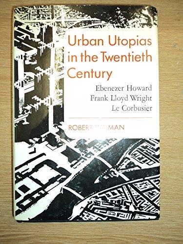 9780465089338: Urban Utopias in the Twentieth Century: Ebenezer Howard, Frank Lloyd Wright, Le Corbusier
