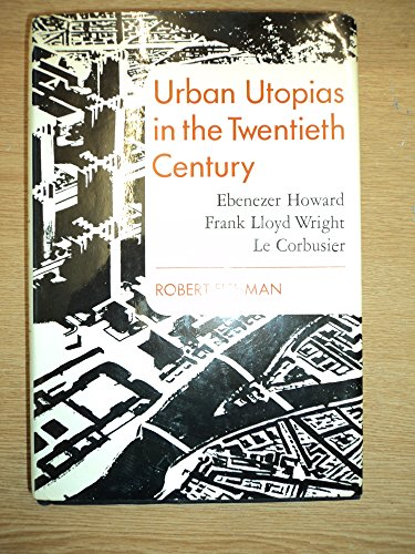 Urban Utopias in the Twentieth Century: Ebenezer Howard, Frank Lloyd Wright, and Le Corbusier: ...