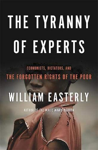9780465089734: The Tyranny of Experts: Economists, Dictators, and the Forgotten Rights of the Poor