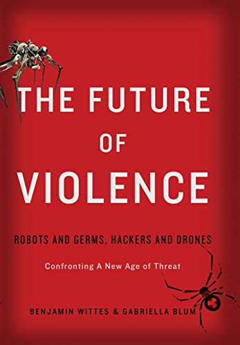 9780465089741: The Future of Violence: Robots and Germs, Hackers and Drones—Confronting A New Age of Threat