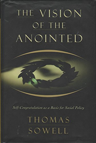 9780465089949: The Vision Of The Anointed: Self-congratulation As A Basis For Social Policy