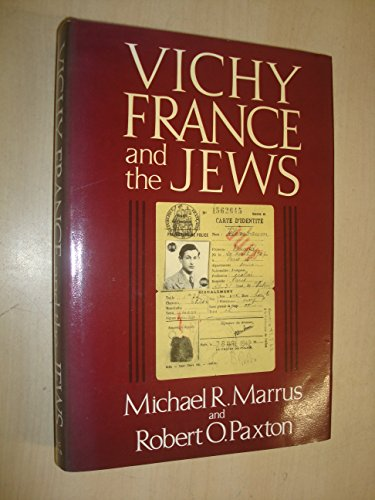 Vichy France and the Jews: Marrus, Michael R.;Paxton, Robert O.