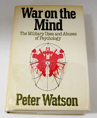 War on the Mind: The Military Uses and Abuses of Psychology: Watson, Peter