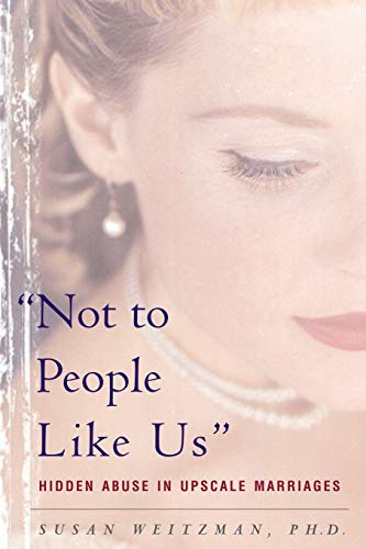 9780465090747: Not To People Like Us: Hidden Abuse In Upscale Marriages