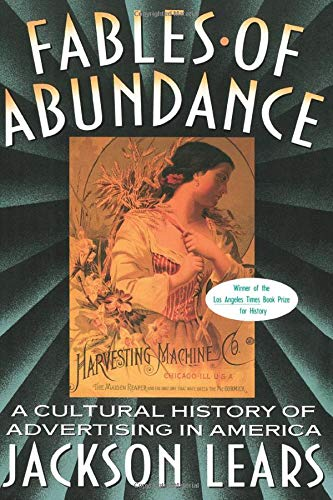 9780465090754: Fables Of Abundance: A Cultural History Of Advertising In America