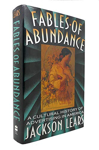 9780465090761: Fables of Abundance: Cultural History of Advertising in America