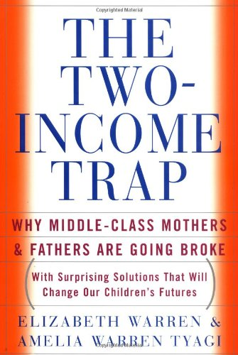 The Two-Income Trap: Why Middle-Class Mothers and: Warren, Eliz; Tyagi,