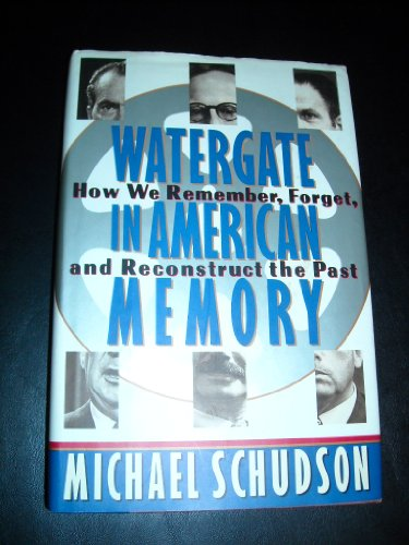 Watergate in American memory : how we remember, forget, and reconstruct the past.: SCHUDSON, ...