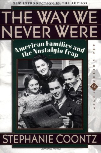 9780465090976: The Way We Never Were: American Families and the Nostalgia Trap