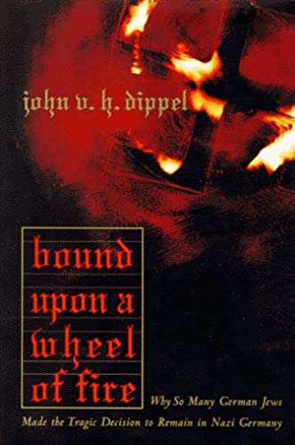 9780465091034: Bound Upon A Wheel Of Fire: Why So Many German Jews Made The Tragic Decision To Remain In Nazi Germany