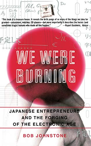 9780465091188: We Were Burning: Japanese Entrepreneurs And The Forging Of The Electronic Age