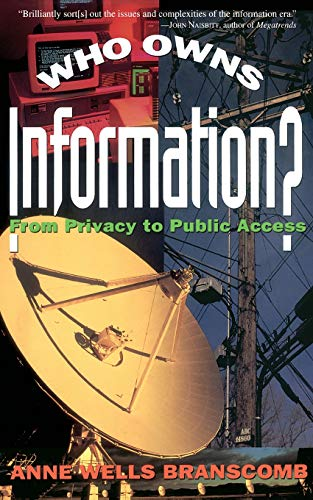 Who Owns Information?: From Privacy To Public Access: Branscomb, Anne Wells