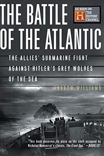 9780465091560: The Battle Of The Atlantic: The Allies' Submarine Fight Against Hitler's Gray Wolves Of The Sea