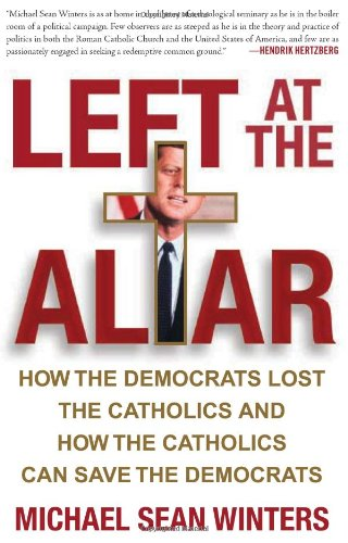 9780465091669: Left at the Altar: How the Democrats Lost the Catholics and How the Catholics Can Save the Democrats