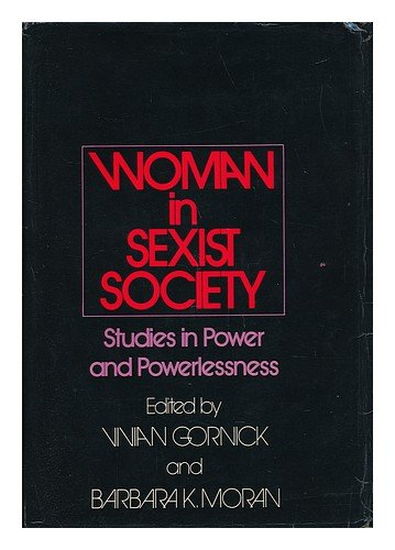 Woman in Sexist Society: Studies in Power and Powerlessness (0465091997) by Gornick, Vivian