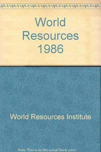 World Resources 1986: Institute, World Resources