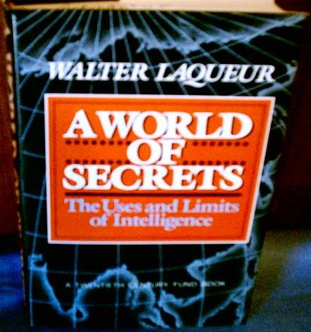 A World of Secrets: The Uses and Limits of Intelligence: Laqueur, Walter