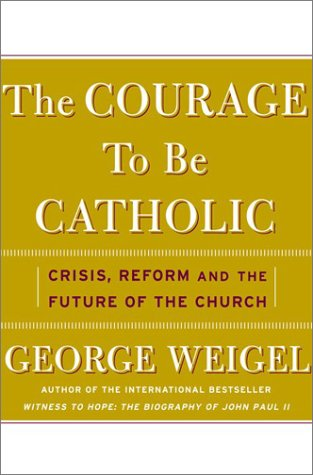 9780465092604: The Courage To Be Catholic: Crisis, Reform, And The Future Of The Church