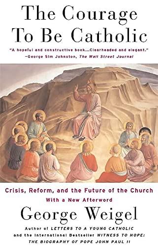 9780465092611: The Courage To Be Catholic: Crisis, Reform And The Future Of The Church