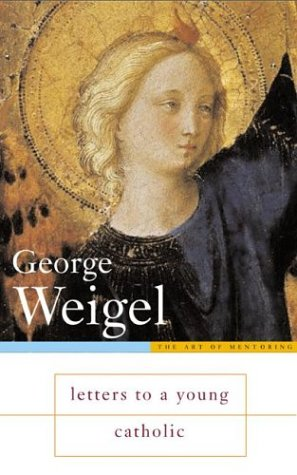 Letters to a Young Catholic (Art of Mentoring) (0465092624) by George Weigel