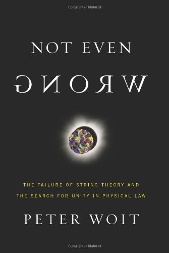 9780465092758: Not Even Wrong: The Failure of String Theory and the Search for Unity in Physical Law