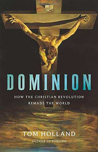 9780465093502: Dominion: How the Christian Revolution Remade the World