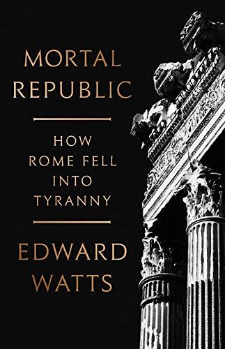 9780465093816: Mortal Republic: How Rome Fell into Tyranny