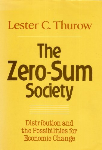 9780465093847: The Zero-Sum Society: Distribution and the Possibilities for Economic Change
